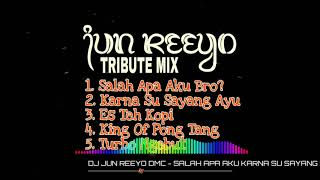 DJ JUN REEYO DMC - TRIBUTE MIX SALAH APA AKU - KARNA SU SAYANG HARD NEW  2018 DMC MANIA