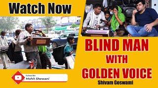 Blind Man (Shivam Goswami) With Golden Voice