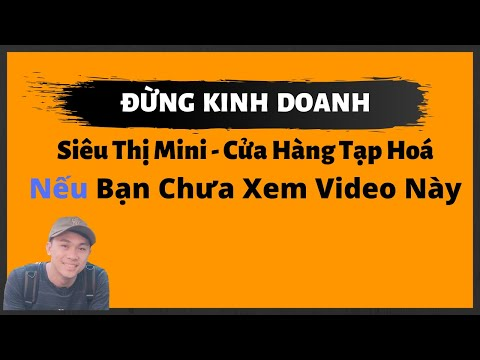 Đừng Kinh Doanh Siêu Thị Mini, Cửa Hàng Tạp Hoá Nếu Bạn Chưa Xem Video Này
