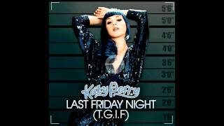 Katy Perry - Last Friday Night (T.G.I.F) [super clean] (download link, HQ audio)