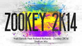 Yves Larock Feat.Roland Richards - Zookey 2K14 (Stadium Mix)