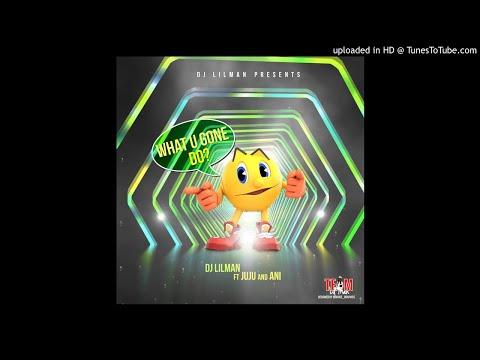@Djlilman973 Ft Juju x Ani - What You Gone Do ( Official Audio )