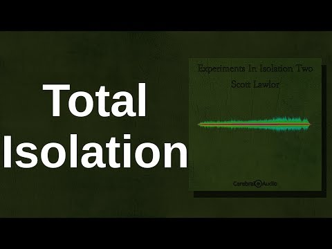 Scott Lawlor: Total Isolation (Experiments In Isolation Two, Track 1)
