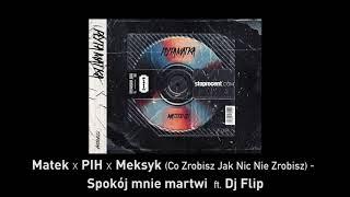 4. Matek x PIH x Meksyk - Spokój mnie martwi (ft. DJ Flip) CD1