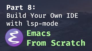 Emacs From Scratch #8 - Build Your Own IDE with lsp-mode