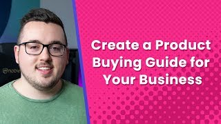 How to Create a Product Buying Guide for Your Business