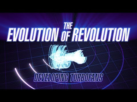 The Evolution of Revolution • Developing Turbofan Engines