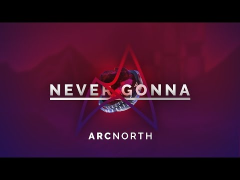 Arc North - Never Gonna (Radio Edit)