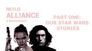 Reylo Alliance Episode 01 - Introductions: Our Star Wars Stories