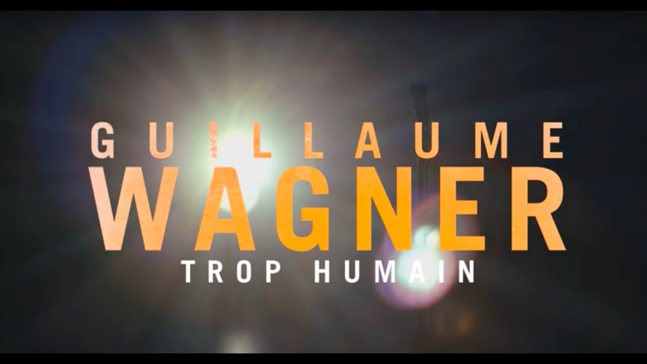 Guillaume Wagner - Trop Humain