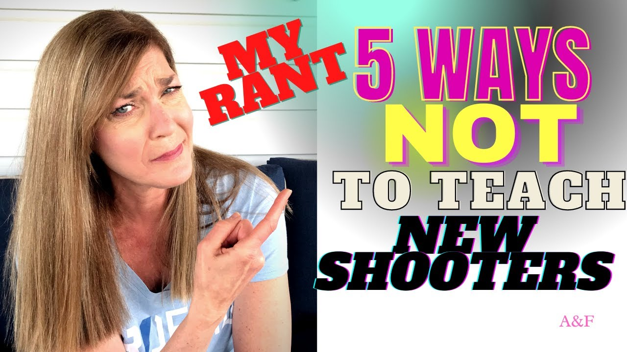 Top Ways NOT to teach New Shooters