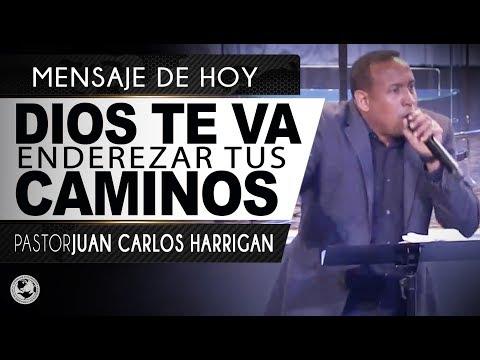 DIOS TE VA ENDEREZAR TUS CAMINOS   PASTOR JUAN CARLOS HARRIGAN  