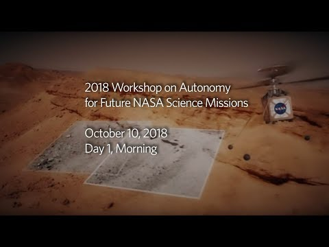 2018 Workshop on Autonomy for Future NASA Science Missions : Day 1, Morning