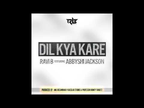 Ravi B feat. Abbyshi Jackson- Dil Kya Kare (Remix)