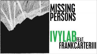 Ivy Lab (feat. Frank Carter III) - Missing Persons