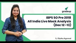 IBPS SO Prelims All India Mock(12th Dec-13th Dec):Live video analysis by Dipika Agarwal
