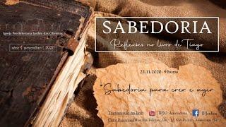 SABEDORIA PARA CRER E AGIR: Culto da Igreja Presbiteriana Jardim das Oliveiras: 22.11.2020