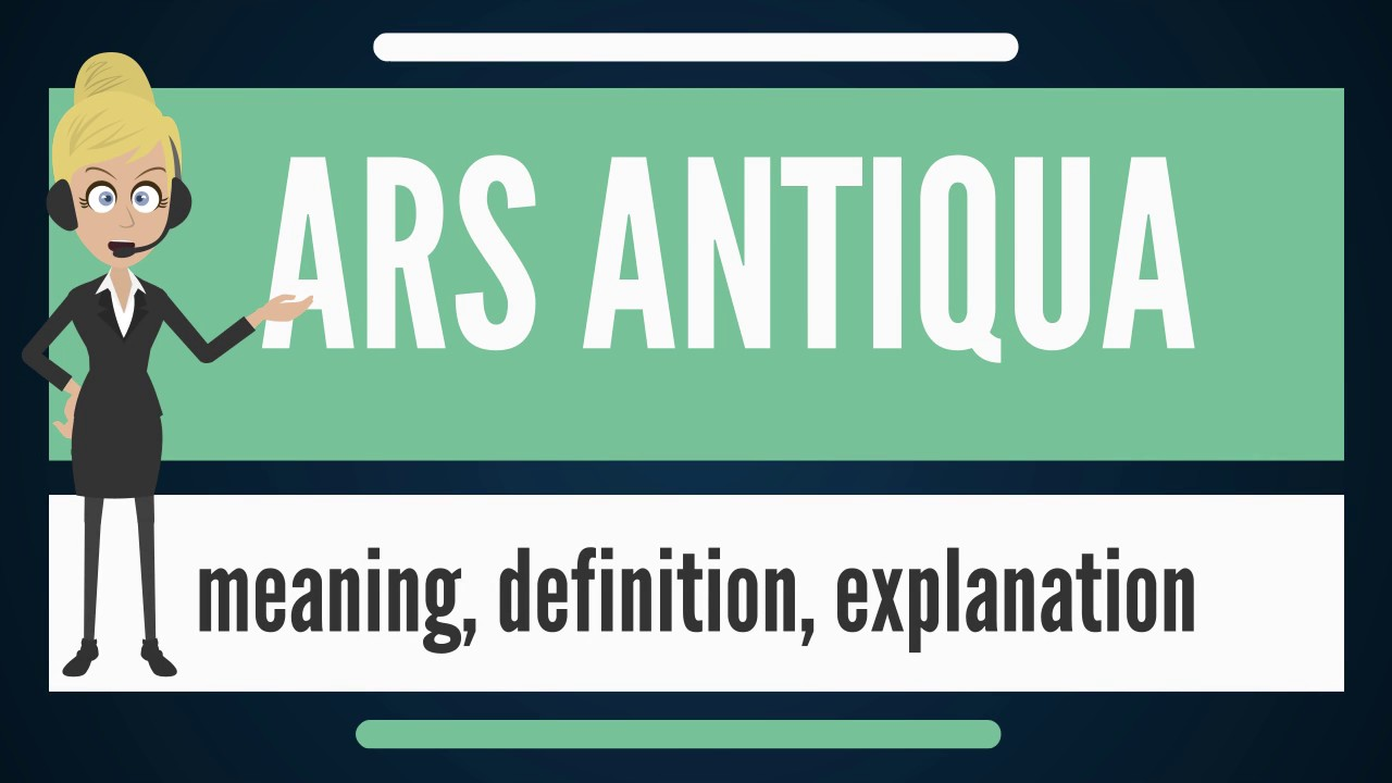 What Is Ars Antiqua Does Mean Meaning Definition Explanation
