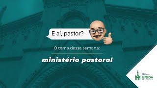 Ministério Pastoral - E AÍ, PASTOR? - 22/04/2021