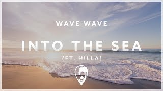 Wave Wave - Into The Sea (ft. HILLA)