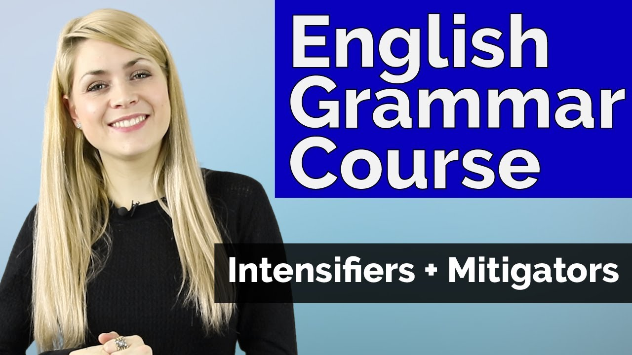 Grammar Lessons: Intensifiers and Mitigators | Englishpost org