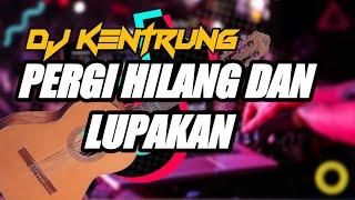 DJ KENTRUNG PERGI HILANG DAN LUPAKAN JATIM SLOW BASS