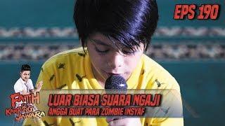 Luar Biasa Suara Ngaji Angga Buat Para Zombie Insyaf - Fatih Di Kampung Jawara Eps 190