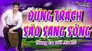 KARAOKE VC- ĐỪNG TRÁCH SÁO SANG SÔNG- SONG CA VỚI AN LÊ