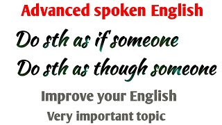 Advanced spoken English Do sth as if | Do sth as though | Advanced English speaking class by Taukir.