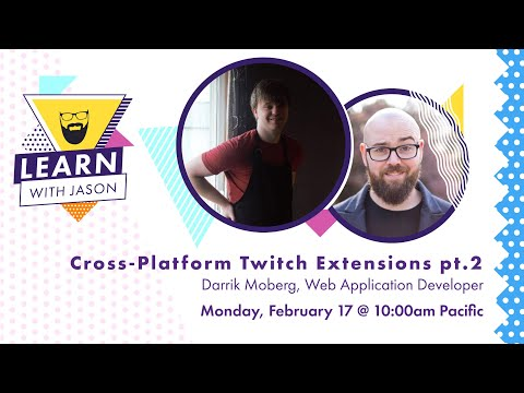 Build A Cross-Platform Twitch Extension Pt. 2 (with Darrik Moberg) — Learn With Jason