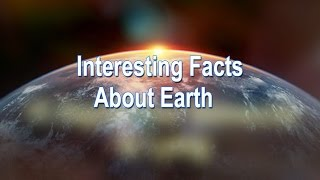 Crazy Facts About Planet Earth That Will Boggle Your Mind