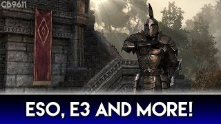 ESO, E3 And More! (Elder Scrolls Online Gameplay)