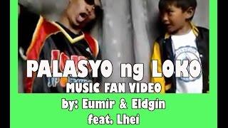 Repeat youtube video Palasyo ng Loko Fan Video ( 3Ldgin & 3umir)