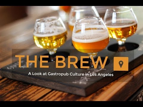 THE BREW: Gastropub Culture in Los Angeles