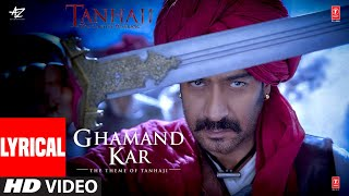 LYRICAL: Ghamand Kar | Tanhaji The Unsung Warrior | Ajay, Kajol, Saif | Sachet - Parampara