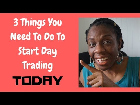 3 Things You Need To Do To Start Day Trading Today!