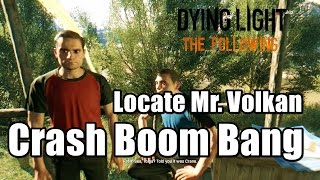 Dying Light The Following Locate Mr. Volkan - Crash Boom Bang Side Quest
