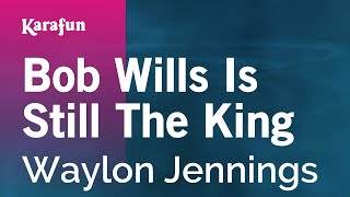 Karaoke Bob Wills Is Still The King - Waylon Jennings *
