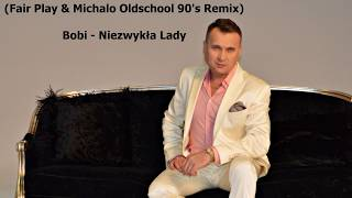 Bobi - Niezwykła Lady (Fair Play & Michalo Oldschool 90's Remix)