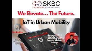 SKBC Webinar Seven -- Schindler, We Elevate...The Future, IoT in Urban Mobility