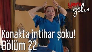 Yeni Gelin 22. Bölüm - Konakta İntihar Şoku!