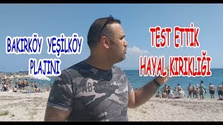 Bakırköy Yeşilköy Çiroj Plajı Test Ettik Hayal Kırıklığı !!!