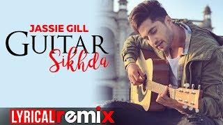 Guitar Sikhda (Lyrical Remix) | Jassi Gill | Jaani | B Praak | DJ Aqeel Ali | New Remix Songs 2019