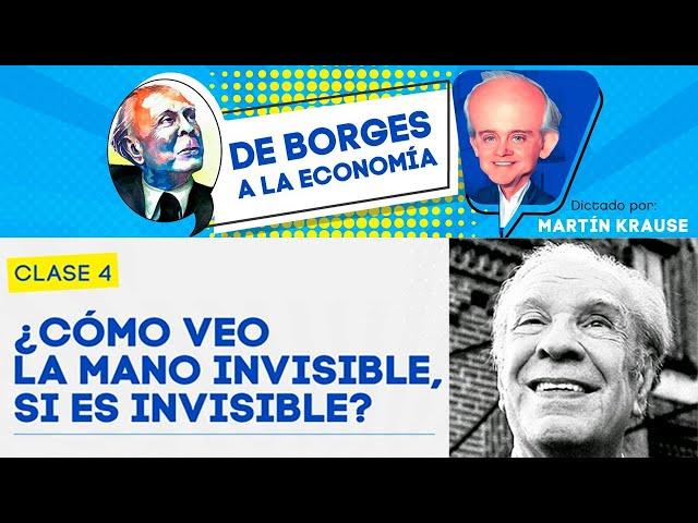 ¿Cómo veo la mano invisible, si es invisible? | De Borges a la Economía, por Martín Krause - Clase 4