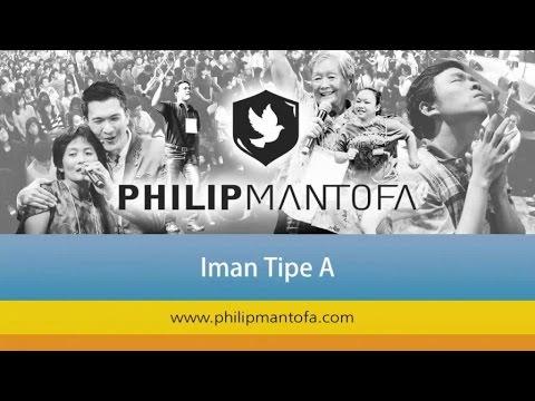 Kotbah Philip Mantofa : Iman Tipe A