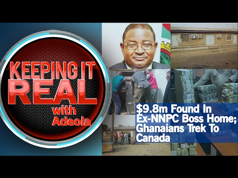 Keeping It Real With Adeola - 250 ($9.8m Found In Ex-NNPC Boss Home; Ghanaians Trek To Canada