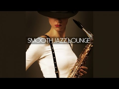 2 Hours Lounge and Chillout Music Non Stop- Smooth Jazz Lounge