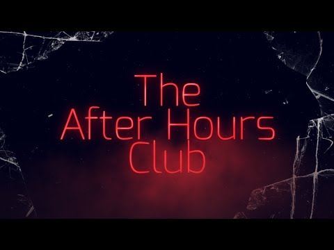 The After Hours Club Episode One: Into That Good Night
