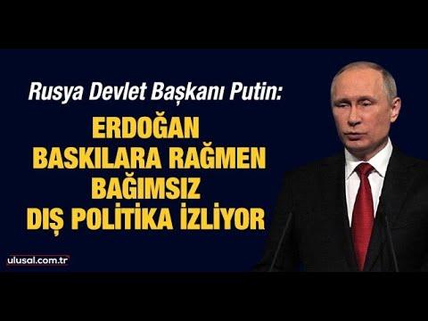 Rusya Devlet Başkanı Putin: Erdoğan baskılara rağmen bağımsız dış politika izliy