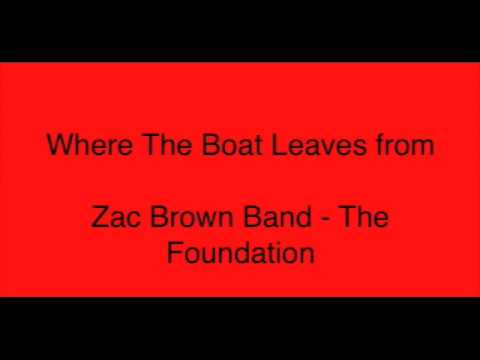 Zac Brown Band - Where the boat leaves from